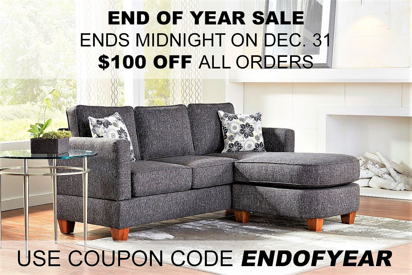 End Of Year Sale Ends Midnight on Dec 31, $100 of all orders, Use coupon code endofyear